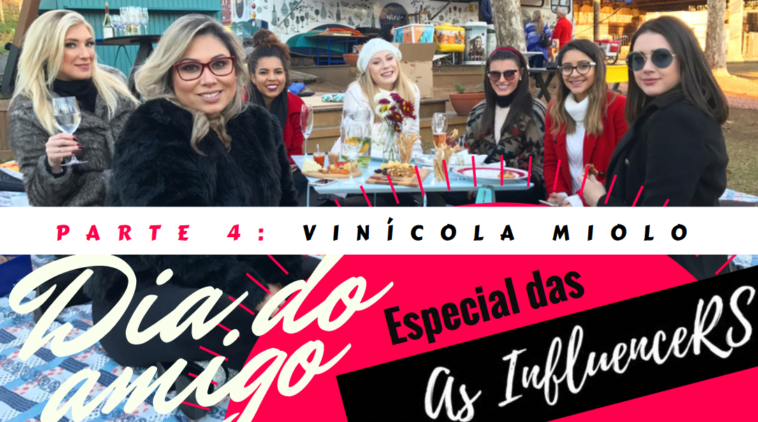 Parte 4 – Dia do Amigo das @as.InfluenceRS na Vinícola Miolo – Live no IG e abertura dos presentes!